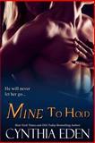 Mine to Hold, Cynthia Eden, 149352660X