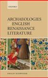 Archaeologies of English Renaissance Literature, Schwyzer, Philip, 0199206600