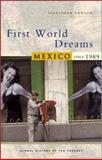 First World Dreams : Mexico since 1989, Dawson, Alexander and Dawson, Alexander S., 1842776606