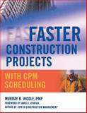 Faster Construction Projects with CPM Scheduling, Woolf, Murray B., 0071486607