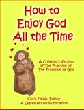 How to Enjoy God All the Time, Chris Fields, 0982906609