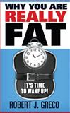 Why You Are Reall Fat - It's Time to Wake Up!, Robert John Greco, 098719660X