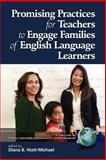 Promising Practices for Teachers to Engage Families of English Language Learners, Hiatt-Michael, Diana B., 1593116608