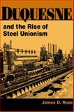 Duquesne and the Rise of Steel Unionism, Rose, James D., 0252026608