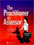 The Practitioner as Assessor, Howard, Sue and Eaton, Anne, 0702026603