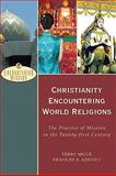 Christianity Encountering World Religions : The Practice of Mission in the Twenty-First Century, Muck, Terry and Adeney, Frances S., 0801026601