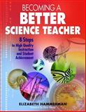 Becoming a Better Science Teacher : 8 Steps to High Quality Instruction and Student Achievement, Hammerman, Elizabeth, 1412926602