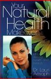 Your Natural Health Makeover, Aesoph, Lauri M., 0136286607