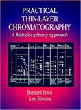 Practical Thin-Layer Chromatography : A Multidisciplinary Approach, Bernard Fried, Joseph Sherma, 0849326605