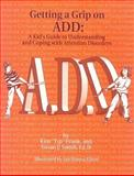 Getting a Grip on ADD, Kim T. Frank and Susan J. Smith, 0932796605