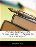 Uvres Poétiques de Guillaume Alexis, Prieur de Bucy, Guillaume Alexis, 1142336603