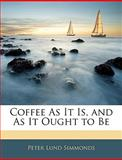 Coffee As It Is, and As It Ought to Be, Peter Lund Simmonds, 1144936608