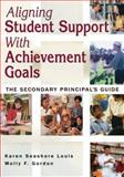 Aligning Student Support with Achievement Goals : The Secondary Principal's Guide, Louis, Karen Seashore and Gordon, Molly F., 1412916607