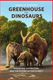 Greenhouse of the Dinosaurs : Evolution, Extinction, and the Future of Our Planet, Prothero, Donald R., 0231146604