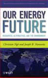 Our Energy Future : Resources, Alternatives and the Environment, Ngo, Christian and Natowitz, Joseph, 0470116609