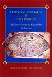 Erikson, Eskimos and Columbus : Medieval European Knowledge of America, Enterline, James Robert, 080186660X