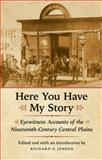 Here You Have My Story : Eyewitness Accounts of the Nineteenth-Century Central Plains, , 0803226608