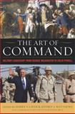 The Art of Command : Military Leadership from George Washington to Colin Powell, , 0813126606