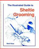 The Illustrated Guide to Sheltie Grooming, Barbara Ross, 093186660X