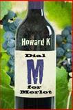 Dial M for Merlot, Howard Kleinfeld, 0990416607