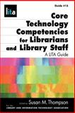 Core Technology Competencies for Librarians and Library Staff : A LITA Guide, Thompson, Susan M., 1555706606