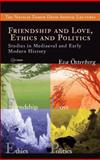 Friendship and Love, Ethics and Politics : Studies in Medieval and Early Modern History, Österberg, Eva, 9639776602