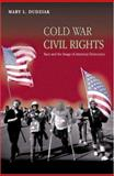 Cold War Civil Rights : Race and the Image of American Democracy, Dudziak, Mary L., 0691016615