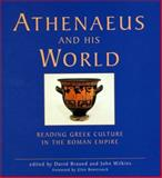 Athenaeus and His World : Reading Greek Culture in the Roman Empire, , 0859896617