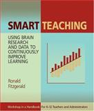 Smart Teaching : Using Brain Research and Data to Continuously Improve Learning, Fitzgerald, Ronald, 0873896610