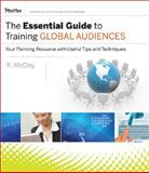 The Essential Guide to Training Global Audiences : Your Planning Resource of Useful Tips and Techniques, McClay, Renie and Irwin, LuAnn, 0787996610