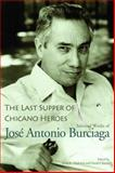 Last Supper of Chicano Heroes : Selected Works of Jose Antonio Burciaga, Burciaga, Jose Antonio, 0816526613