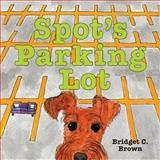 Spot's Parking Lot, B. C. Brown, 096724661X