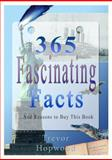 365 Fascinating Facts : And Reasons to Buy This Book, Hopwood, Trevor, 1857566610