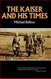 The Kaiser and His Times, Balfour, Michael, 0393006611