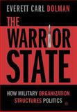 The Warrior State : How Military Organization Structures Politics, Dolman, Everett C., 1403966613