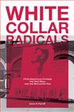 White Collar Radicals : Tva's Knoxville Fifteen, the New Deal, and the McCarthy Era, Purcell, Aaron D., 1572336617