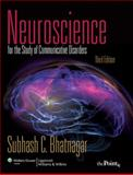 Neuroscience for the Study of Communicative Disorders, Bhatnagar, Subhash C., 1605476617