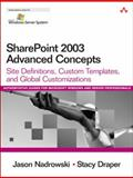 Sharepoint 2003 Advanced Concepts : Site Definitions, Custom Templates, and Global Customizations, Nadrowski, Jason and Draper, Stacy, 0321336615