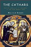 The Cathars : Dualist Heretics in Languedoc in the High Middle Ages, Barber, Malcolm C., 0582256615