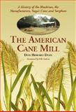 The American Cane Mill : A History of the Machines, the Manufacturers, Sugar Cane, and Sorghum, Dean, Don Howard, 0786436611