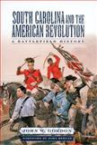 South Carolina and the American Revolution, Lynn Gordon and John W. Gordon, 1570036616
