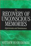The Recovery of Unconscious Memories : Hypermnesia and Reminiscence, Erdelyi, Matthew H., 0226216616
