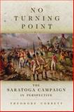 No Turning Point : The Saratoga Campaign in Perspective, Corbett, Theodore, 0806146613