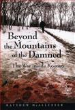 Beyond the Mountains of the Damned : The War Inside Kosovo, McAllester, Matthew, 0814756611