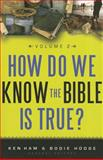 How Do We Know the Bible Is True?, Ken Ham and Bodie Hodge, 0890516618