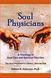 Soul Physicians : A Theology of Soul Care and Spiritual Direction, Kellemen, Robert W., 0974906611