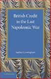 British Credit in the Last Napoleonic War, Cunningham, Audrey, 1107626617