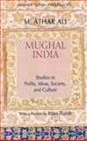 Mughal India : Studies in Polity, Ideas, Society and Culture, Ali, M. Athar, 0195696611