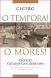 O Tempora! O Mores! : Cicero's Catilinarian Orations, Cicero, Marcus Tullius and Shapiro, Susan O., 0806136618