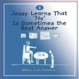 Jessy Learns That 'No' Is Sometimes the Best Answer, Mary Lou Hawkins, 1477296611